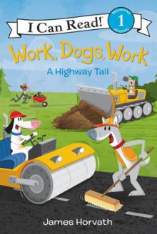 Work, Dogs, Work: A Highway Tail av James Horvath (Innbundet)