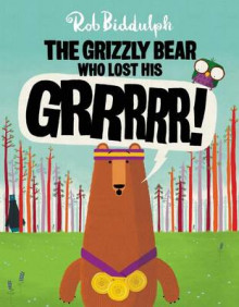 The Grizzly Bear Who Lost His Grrrrr! av Rob Biddulph (Innbundet)