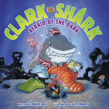 Clark the Shark: Afraid of the Dark av Bruce Hale (Innbundet)