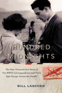 Eve of a Hundred Midnights: The Star-Crossed Love Story of Two WWII Correspondents and their Epic Escape Across the Pacific av Bill Lascher (Innbundet)