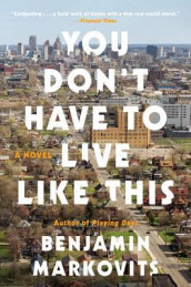 You Don't Have to Live Like This av Benjamin Markovits (Heftet)
