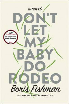Don't Let My Baby Do Rodeo av Boris Fishman (Innbundet)