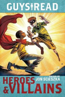 Guys Read: Heroes & Villains av Jon Scieszka (Heftet)