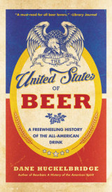 Omslag - The United States Of Beer: The True Tale of How Beer Conquered America, From B.C. to Budweiser and Beyond