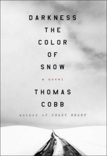 Darkness the Color of Snow: A Novel av Thomas Cobb (Innbundet)