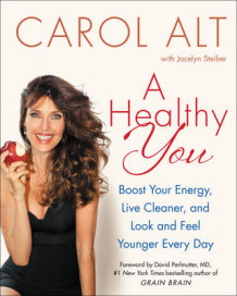 A Healthy You: Boost Your Energy, Live Cleaner, and Look and Feel Younger Every Day av Carol Alt (Innbundet)