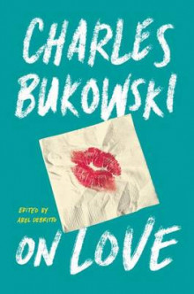 On Love av Charles Bukowski (Innbundet)