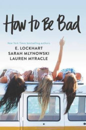 How to Be Bad av E Lockhart, Sarah Mlynowski og Lauren Myracle (Heftet)