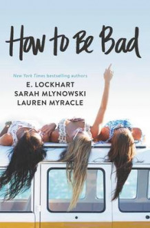 How to Be Bad av Lauren Myracle, E Lockhart og Sarah Mlynowski (Heftet)