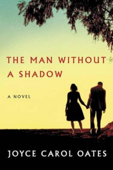 The Man Without a Shadow av Professor of Humanities Joyce Carol Oates (Heftet)