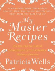 My Master Recipes av Patricia Wells (Innbundet)