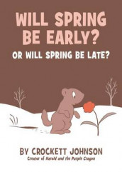 Will Spring Be Early? or Will Spring Be Late? av Crockett Johnson (Innbundet)