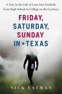 Friday, Saturday, Sunday In Texas: A Year in the Life of Lone Star Football, from High School to College to the Cowboys av Nicholas Eatman (Innbundet)