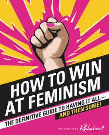 How to Win at Feminism av Reductress, Elizabeth Newell, Sarah Pappalardo og Anna Drezen (Heftet)