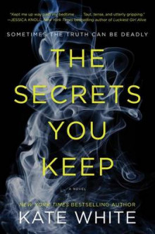 The Secrets You Keep av Kate White (Heftet)