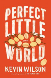 Perfect Little World av Kevin Wilson (Innbundet)