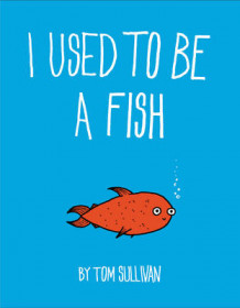 I Used to be a Fish av Tom Sullivan (Innbundet)