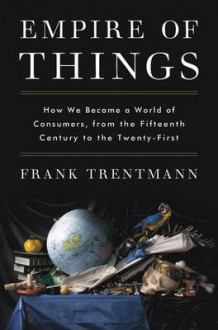 Empire of Things av Professor of History Frank Trentmann (Innbundet)