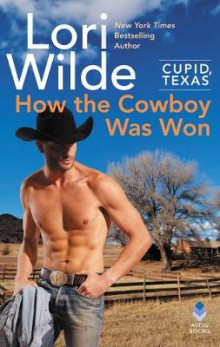 Cupid, Texas: How the Cowboy Was Won av Lori Wilde (Heftet)