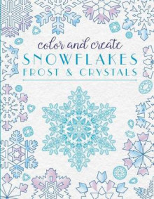 Color and Create Snowflakes, Frost, and Crystals av None (Heftet)