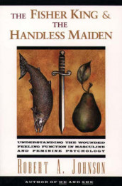 The Fisher King and the Handless Maiden av Robert A Johnson (Heftet)