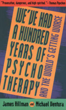 Hundred Years of Psychotherapy...and the World's Getting Worse av James Hillman og Michael Ventura (Heftet)