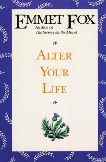 Alter Your Life av Emmet Fox (Heftet)