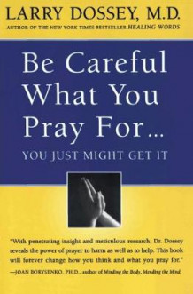 Be Careful What You Pray for, You Might Just Get it av Larry Dossey (Heftet)