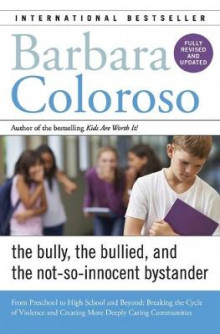 Bully, the Bullied, and the Not-So Innocent Bystander av Barbara Coloroso (Heftet)