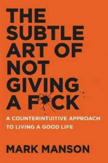 The subtle art of not giving a f*ck av Mark Manson (Heftet)