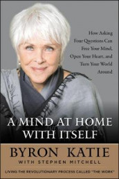 A Mind at Home with Itself av Byron Katie og Reader in Classics Stephen Mitchell (Heftet)