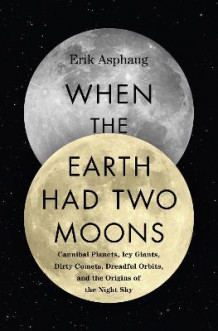 When the Earth Had Two Moons av Erik Asphaug (Innbundet)