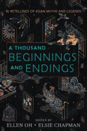 A Thousand Beginnings and Endings av Renee Ahdieh, Elsie Chapman, Sona Charaipotra, Preeti Chhibber, Roshani Chokshi, Aliette De Bodard, Mellissa De La Cruz, Julie Kagawa, Rahul Kanakia og Ellen Oh (Heftet)