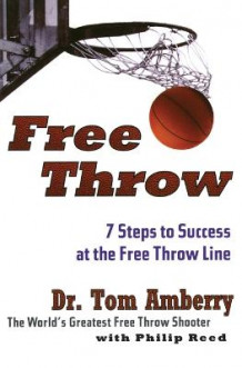 Free Throw: 7 Steps to Success at the Free Throw Line av Tom Amberry (Heftet)