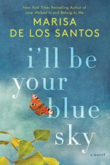 I'll Be Your Blue Sky av Marisa de los Santos (Heftet)