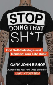 Stop Doing That Sh*t av Gary John Bishop (Innbundet)