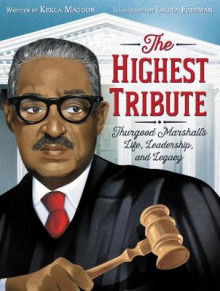 The Highest Tribute: Thurgood Marshall's Life, Leadership, and Legacy av Kekla Magoon (Innbundet)