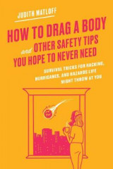 Omslag - How to Drag a Body and Other Safety Tips You Hope to Never Need