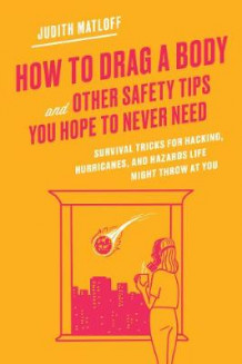 How to Drag a Body and Other Safety Tips You Hope to Never Need av Judith Matloff (Innbundet)