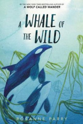 A Whale of the Wild av Rosanne Parry (Innbundet)