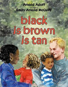 Black is Brown is Tan av Arnold Adoff og Emily Arnold McCully (Heftet)