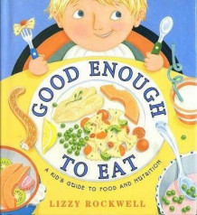 Good Enough to Eat: A Kids Guide to Food and Nutrition av Lizzy Rockwell (Heftet)