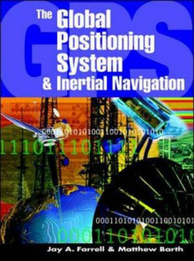 The Global Positioning System and Inertial Navigation av Jay A. Farrell (Innbundet)
