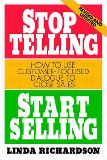 Stop Telling, Start Selling: How to Use Customer-Focused Dialogue to Close Sales av Linda Richardson (Heftet)