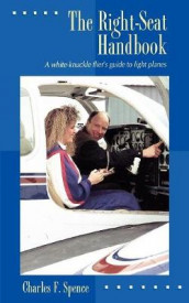 The Right Seat Handbook: A White-Knuckle Flier's Guide to Light Planes av Charles Spence (Heftet)