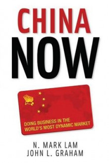 China Now: Doing Business in the World's Most Dynamic Market av N. Mark Lam og John L. Graham (Innbundet)