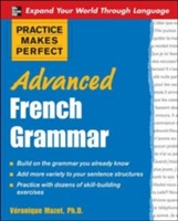Practice Makes Perfect: Advanced French Grammar av Veronique Mazet (Heftet)