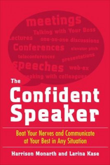 The Confident Speaker: Beat Your Nerves and Communicate at Your Best in Any Situation av Harrison Monarth og Larina Kase (Heftet)