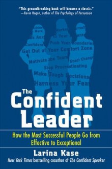 The Confident Leader: How the Most Successful People Go From Effective to Exceptional av Larina Kase (Heftet)