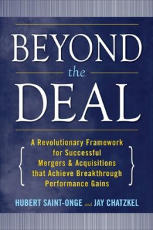 Beyond the Deal: A Revolutionary Framework for Successful Mergers & Acquisitions That Achieve Breakthrough Performance Gains av Hubert Saint-Onge og Jay L. Chatzkel (Innbundet)